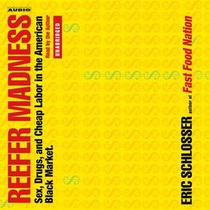 «Reefer Madness: Sex, Drugs and Cheap Labor in the Black Market» by Eric Schlosser