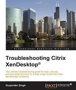 Troubleshooting Citrix XenDesktop®