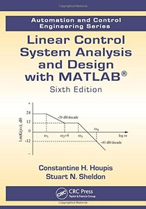 Linear Control System Analysis and Design with MATLAB®, Sixth Edition