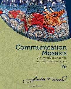 Communication Mosaics: An Introduction to the Field of Communication (7th edition)