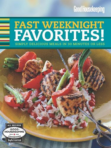 Good Housekeeping Fast Weeknight Favorites!: Simply Delicious Meals in 30 Minutes or Less