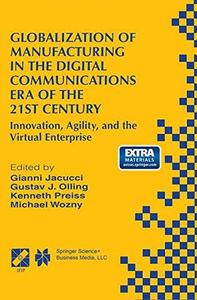 Globalization of Manufacturing in the Digital Communications Era of the 21st Century: Innovation, Agility, and the Virtual Ente