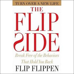 The Flip Side: Break Free of the Behaviors That Hold You Back [Audiobook]