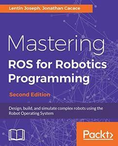 Mastering ROS for Robotics Programming