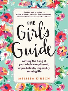 The Girl's Guide: Getting The Hang of Your Whole Complicated, Unpredictable, Impossibly Amazing Life, Second Edition