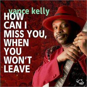 Vance Kelly - How Can I Miss You, When You Won't Leave (2017)