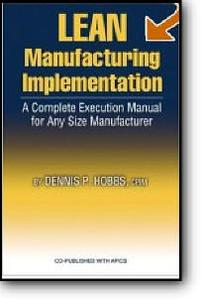 Dennis P. Hobbs, «Lean Manufacturing Implementation: A Complete Execution Manual for Any Size Manufacturer»