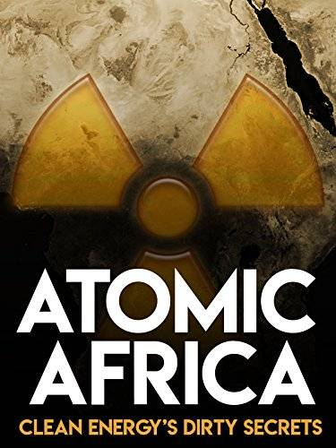 Atomic Africa: Clean Energy's Dirty Secrets (2013)