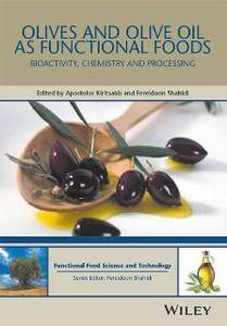 Olives and Olive Oil As Functional Foods : Bioactivity, Chemistry and Processing