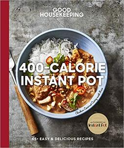 Good Housekeeping 400-Calorie Instant Pot®: 65+ Easy & Delicious Recipes