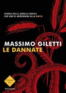 Massimo Giletti - Le dannate. Storia delle sorelle Napoli, che non si arrendono alla mafia