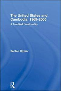 The United States and Cambodia, 1969-2000: A Troubled Relationship