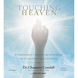 Touching Heaven: A Cardiologist's Encounters with Death and Living Proof of an Afterlife [Audiobook]