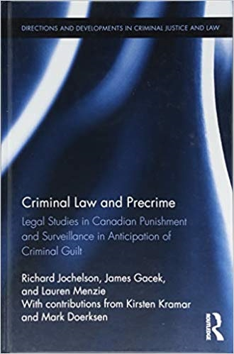 Criminal Law and Precrime: Legal Studies in Canadian Punishment and Surveillance in Anticipation of Criminal Guilt