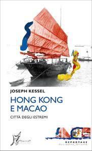 Joseph Kessel - Hong Kong e Macao. Città degli estremi