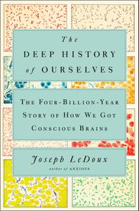 The Deep History of Ourselves The Four-Billion-Year Story of How We Got Conscious Brains