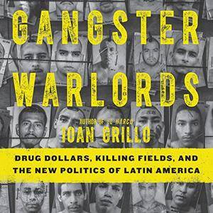 Gangster Warlords: Drug Dollars, Killing Fields, and the New Politics of Latin America [Audiobook]