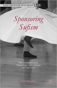 """Sponsoring Sufism: How Governments Promote """"Mystical Islam"""" in their Domestic and Foreign Policies (repost)"""