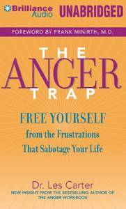 The Anger Trap: Free Yourself from the Frustrations that Sabotage Your Life [Audiobook]