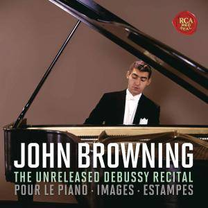 John Browning - The Unreleased Debussy Recital: Pour le piano, Images & Estampes (2017)