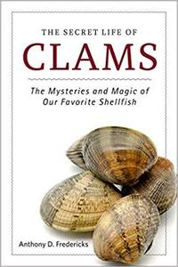The Secret Life of Clams: The Mysteries and Magic of Our Favorite Shellfish