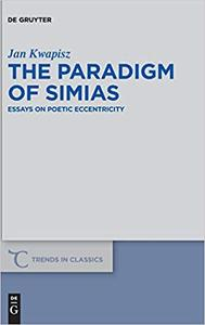 The Paradigm of Simias: Essays on Poetic Eccentricity
