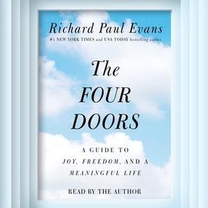 «The Four Doors: A Guide to Joy, Freedom, and a Meaningful Life» by Richard Paul Evans