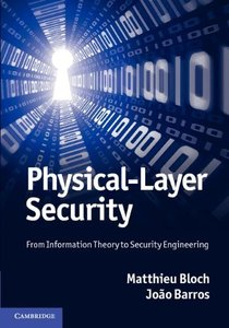 Physical-Layer Security: From Information Theory to Security Engineering (repost)