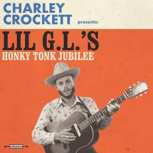 Charley Crockett - Lil G.L.'s Honky Tonk Jubilee (2017)