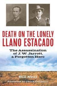 Death on the Lonely Llano Estacado : The Assassination of J. W. Jarrott, a Forgotten Hero