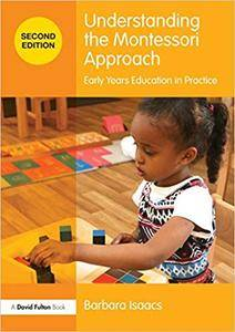 Understanding the Montessori Approach: Early Years Education in Practice (2nd edition)