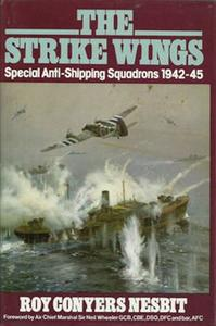 The Strike Wings: Special Anti-Shipping Squadrons 1942-45