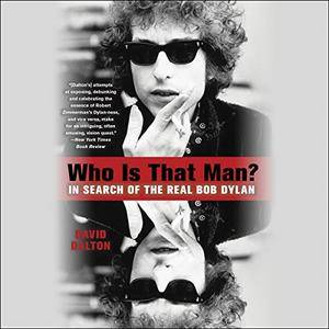 Who Is That Man?: In Search of the Real Bob Dylan [Audiobook]
