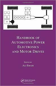 Ali Emadi - Handbook of Automotive Power Electronics and Motor Drives [Repost]