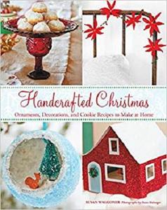 Handcrafted Christmas: Ornaments, Decorations, and Cookie Recipes to Make at Home