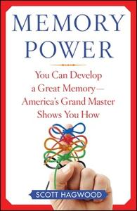 «Memory Power: You Can Develop A Great Memory – America's Grand Master Shows You How» by Scott Hagwood