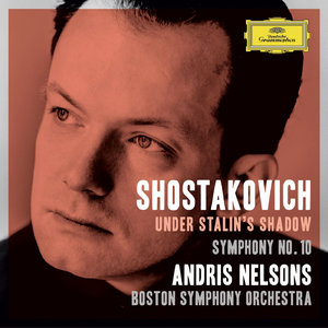 Boston SO, Andris Nelsons - Dmitri Shostakovich: Under Stalin's Shadow: Symphony No. 10; Passacaglia (2015)