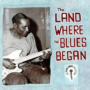 VA - The Land Where The Blues Began - The Alan Lomax Collection (2019)