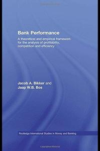 Bank Performance: A Theoretical and Empirical Framework for the Analysis of Profitability, Competition and Efficiency (Routledg