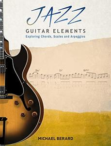 Jazz Guitar Elements: Exploring Chords, Scales and Arpeggios
