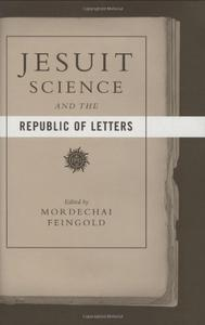 Jesuit Science and the Republic of Letters (Repost)