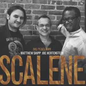 Ivo Perelman, Matthew Shipp, Joe Hertenstein - Scalene (2017)
