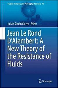 Jean Le Rond D'Alembert: A New Theory of the Resistance of Fluids