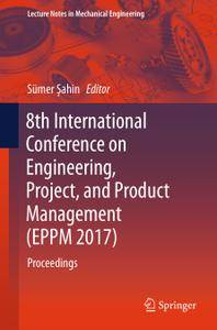 8th International Conference on Engineering, Project, and Product Management (EPPM 2017): Proceedings
