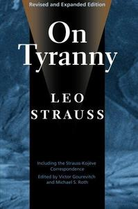 On Tyranny (Revised and Expanded Edition, Including the Strauss-Kojeve Correspondence)