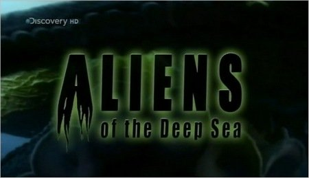 Discovery Channel - Aliens of the Deep Sea (2011)