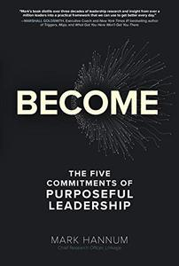 Become: The 5 Commitments of Purposeful Leadership