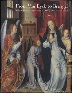 From Van Eyck to Bruegel: Early Netherlandish Painting in The Metropolitan Museum of Art