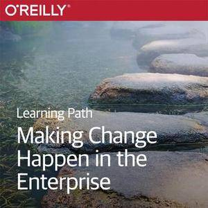 Learning Path: Making Change Happen in the Enterprise