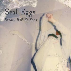 Seal Eggs - Sunday Will Be Snow (EP) (2016)